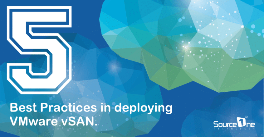 5 Best Practices in deploying VMware vSAN.